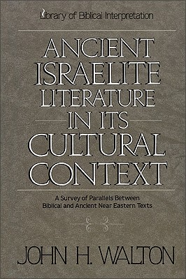 Ancient Israelite Literature in Its Cultural Context By Walton, John H.